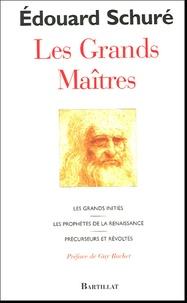 Edouard Schuré - Les Grands Maîtres - Les Grands Initiés Les Prophètes de la Renaissance Précurseurs et Révoltés.
