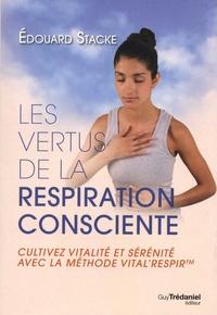 Edouard Stacke - Les vertus de la respiration consciente - Cultivez vitalité et sérénité avec la méthode vital'respir.