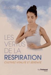 Edouard Stacke - Les vertus de la respiration - Cultivez vitalité et sérénité.