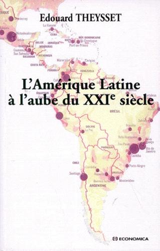 Edouard Theysset - L'Amérique latine à l'aube du XXIe siècle.