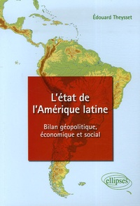 Edouard Theysset - L'état de l'Amérique latine - Bilan géopolitique, économique et social.