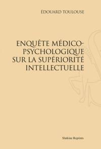Edouard Toulouse - Emile Zola - Enquête médico-psychologique sur la supériorité intellectuelle.