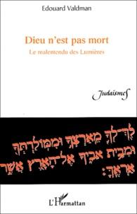 Edouard Valdman - Dieu n'est pas mort - Le malentendu des Lumières.