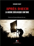 Edouard Vuiart - Apres Daech - La guerre idéologique continue.