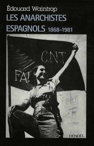 Edouard Waintrop - Les anarchistes espagnols (1868-1981).