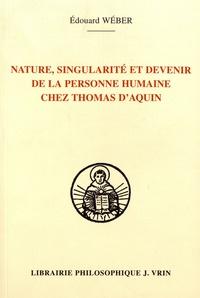 Edouard Wéber - Nature, singularité et devenir de la personne humaine chez Thomas d'Aquin.