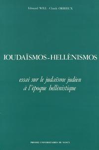 Edouard Will et Claude Orrieux - Ioudaïsmos-Hellènismos - Essai sur le judaïsme judéen à l'époque hellénistique.
