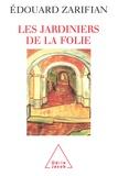 Edouard Zarifian - Les jardiniers de la folie.