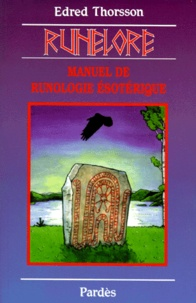 Edred Thorsson - RUNELORE. - La sagesse des runes, Manuel de runologie ésotérique.