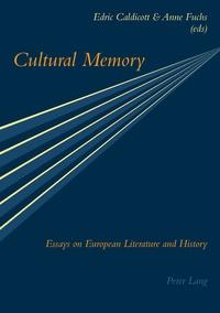 Edric Caldicott et Anne Fuchs - Cultural Memory - Essays on European Literature and History.