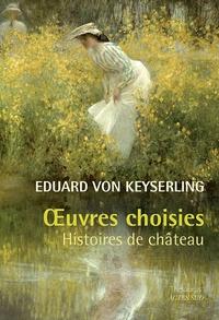 Eduard von Keyserling - Oeuvres choisies - Histoires de château.