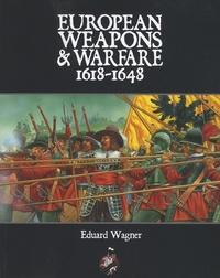 Eduard Wagner - European Weapons and Warfare 1618 1648.