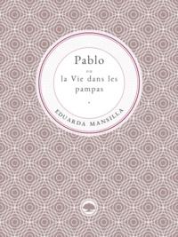 Eduarda Mansilla - Pablo ou la Vie dans les pampas.