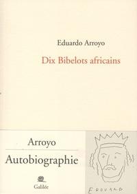 Eduardo Arroyo - Dix bibelots africains.