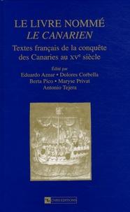 Eduardo Aznar et Dolores Corbella - Le livre nommé Le Canarien - Textes français de la conquête des Canaries au XVe siècle.