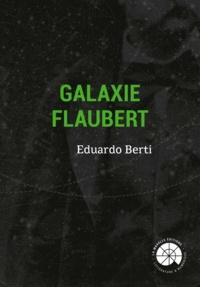 Eduardo Berti - Galaxie Flaubert.