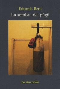 Eduardo Berti - La Sombra del Pugil.