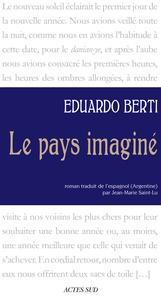 Eduardo Berti - Le pays imaginé.