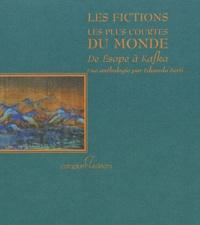 Eduardo Berti - Les fictions les plus courtes du monde - De Esope à Kafka.