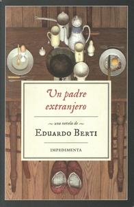 Eduardo Berti - Un padre extranjero.