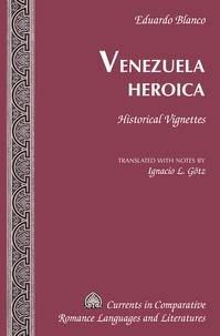 Eduardo Blanco - Venezuela Heroica - Historical Vignettes.