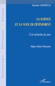 Eduardo Caianiello - La science et la voix de l'évènement - A la recherche du sens.