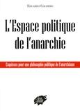 Eduardo Colombo - L'espace politique de l'anarchie - Esquisses pour une philosophie politique de l'anarchisme.