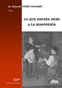 Eduardo Comin Colomer - Lo que espana debe a la masoneria.