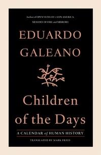 Eduardo Galeano - Children of the Days - A Calendar of Human History.