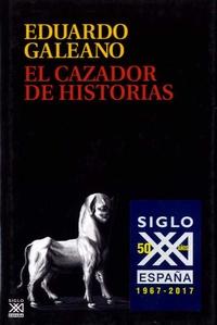 Eduardo Galeano - El cazador de historias.