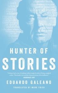 Eduardo Galeano - Hunter of Stories.