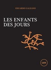 Eduardo Galeano et Jean-Marie Saint-Lu - Les enfants des jours - Un calendrier de l'histoire humaine.
