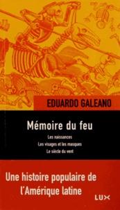Eduardo Galeano - Mémoire du feu - Les naissances ; Les visages et les masques ; Le siècle du vent.