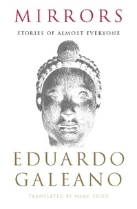 Eduardo Galeano - Mirrors - Stories of Almost Everyone.