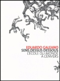 Eduardo Galeano - Sens dessus dessous - L'école du monde à l'envers.