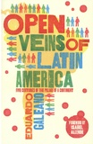 Eduardo Galeano - The Open Veins of Latin American - Five Centuries of the Pillage of a Continent.