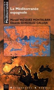Eduardo Gonzalez Calleja et Manuel Vázquez Montalbán - La Méditerranée espagnole.