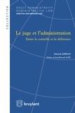 Eduardo Jordao et Jean-Bernard Auby - Le juge et l'administration - Entre le contrôle et la déférence.