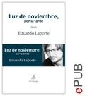 Eduardo Laporte - Luz de noviembre, por la tarde - Narrativa autobiográfica.