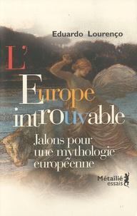 Eduardo Lourenço - L'Europe introuvable - Jalons pour une mythologie européenne.