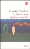 Eduardo Mallea - La ville au bord du fleuve immobile.