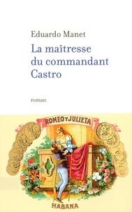 Eduardo Manet - La maîtresse du commandant Castro.