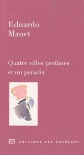 Eduardo Manet - Quatre villes profanes et un paradis.