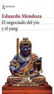 Eduardo Mendoza - El negociado del yin y del yan.