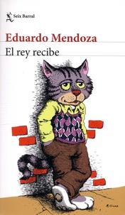 Eduardo Mendoza - El rey recibe.