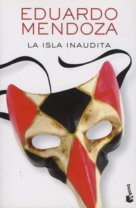 Eduardo Mendoza - La isla inaudita.