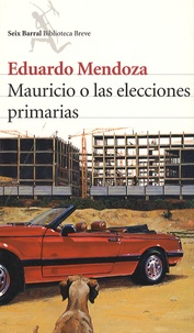 Eduardo Mendoza - Mauricio o las Elecciones Primarias.