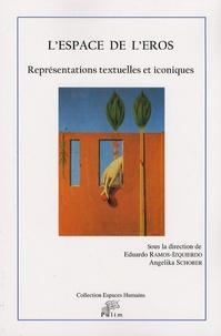 Eduardo Ramos-Izquierdo et Angelika Schober - L'espace de l'Eros - Représentations textuelles et iconiques.