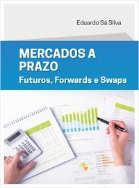 Eduardo Sá Silva - Mercados a Prazo - Futuros, Forwards e Swaps.