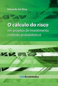 Eduardo Sá Silva - O cálculo do risco em projetos de investimento.